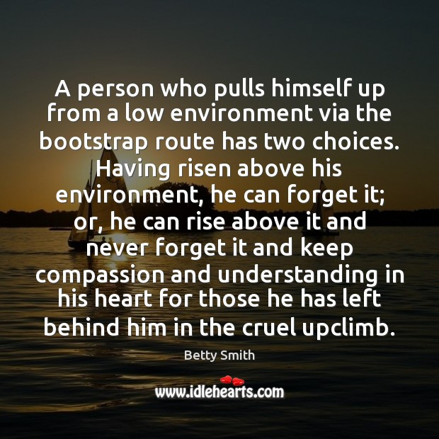 A person who pulls himself up from a low environment via the Betty Smith Picture Quote
