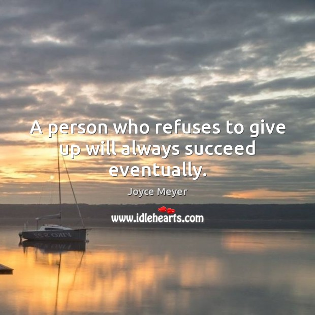 A person who refuses to give up will always succeed eventually. Image