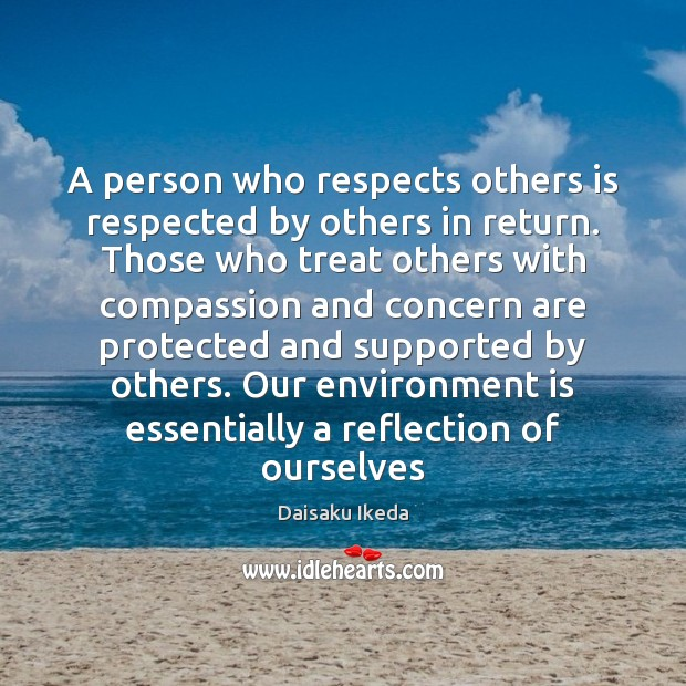 A person who respects others is respected by others in return. Those Daisaku Ikeda Picture Quote