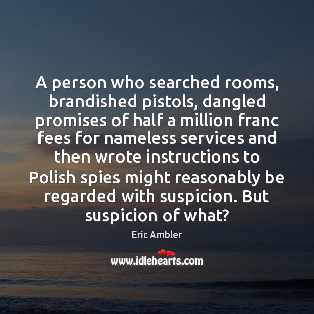 A person who searched rooms, brandished pistols, dangled promises of half a Image
