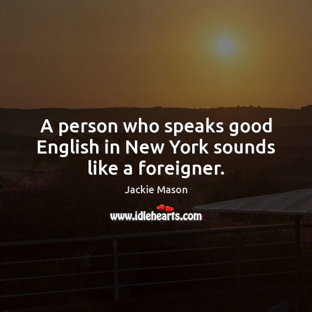 Image, A person who speaks good English in New York sounds like a foreigner.
