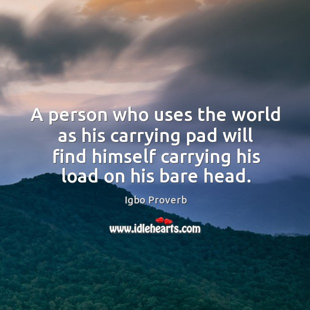 A person who uses the world as his carrying pad Igbo Proverbs Image