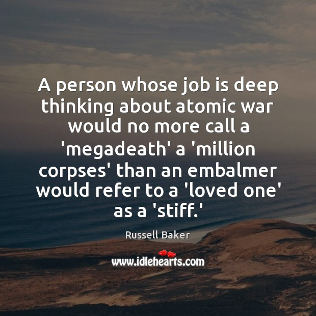Image, A person whose job is deep thinking about atomic war would no
