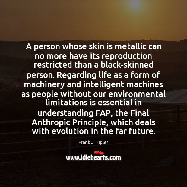 A person whose skin is metallic can no more have its reproduction Image