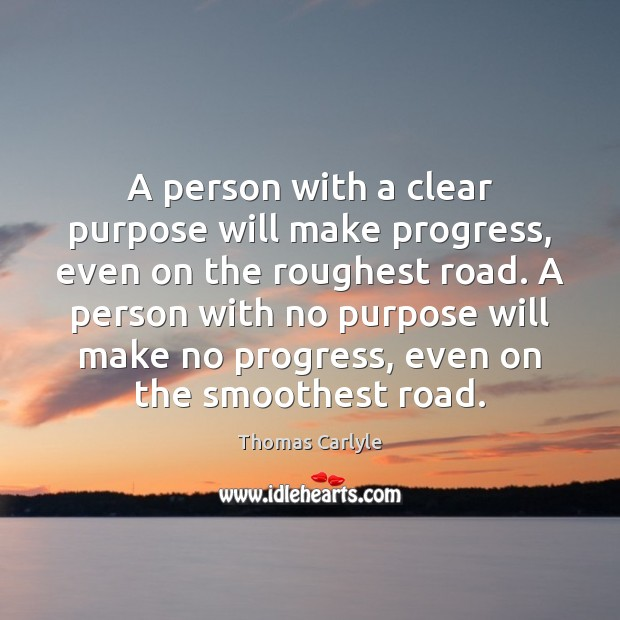 A person with a clear purpose will make progress, even on the Thomas Carlyle Picture Quote