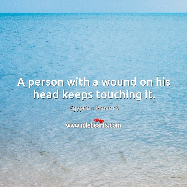 A person with a wound on his head keeps touching it. Egyptian Proverbs Image