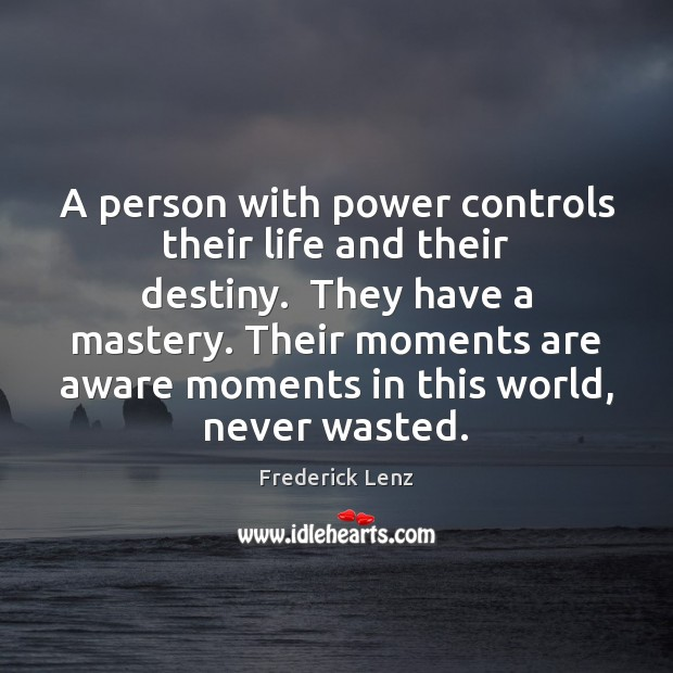 Image, A person with power controls their life and their destiny.  They have