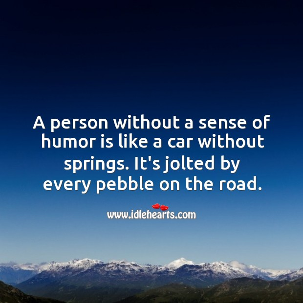 Image, A person without a sense of humor is like a car without springs.