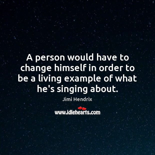 A person would have to change himself in order to be a Jimi Hendrix Picture Quote