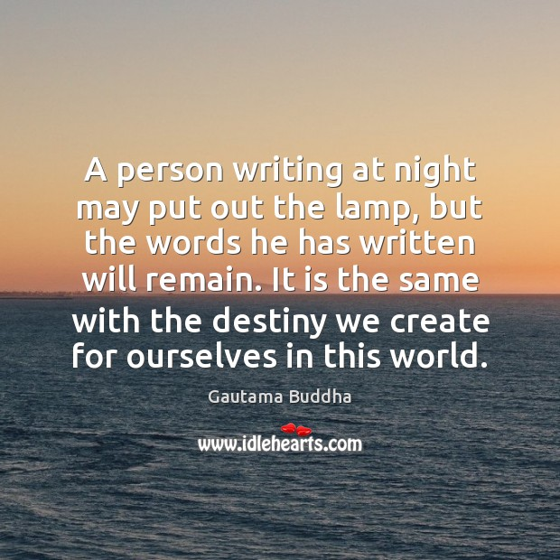 A person writing at night may put out the lamp, but the Image