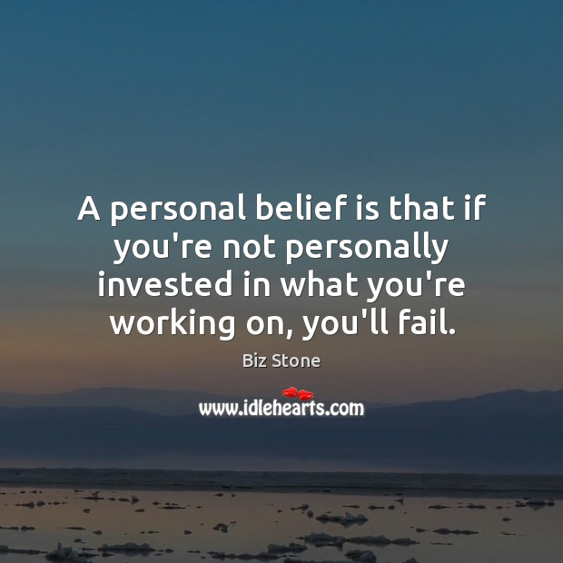 A personal belief is that if you're not personally invested in what Belief Quotes Image