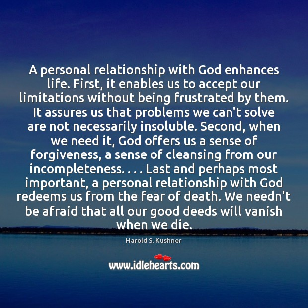 A personal relationship with God enhances life. First, it enables us to Image
