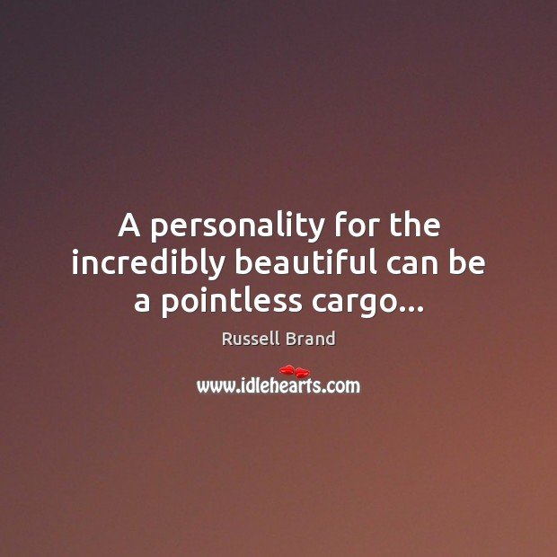 A personality for the incredibly beautiful can be a pointless cargo… Image