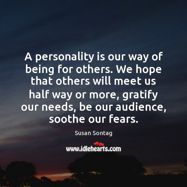 A personality is our way of being for others. We hope that Susan Sontag Picture Quote