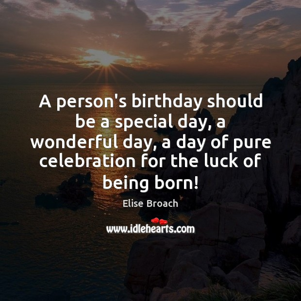 A person's birthday should be a special day, a wonderful day, a Image