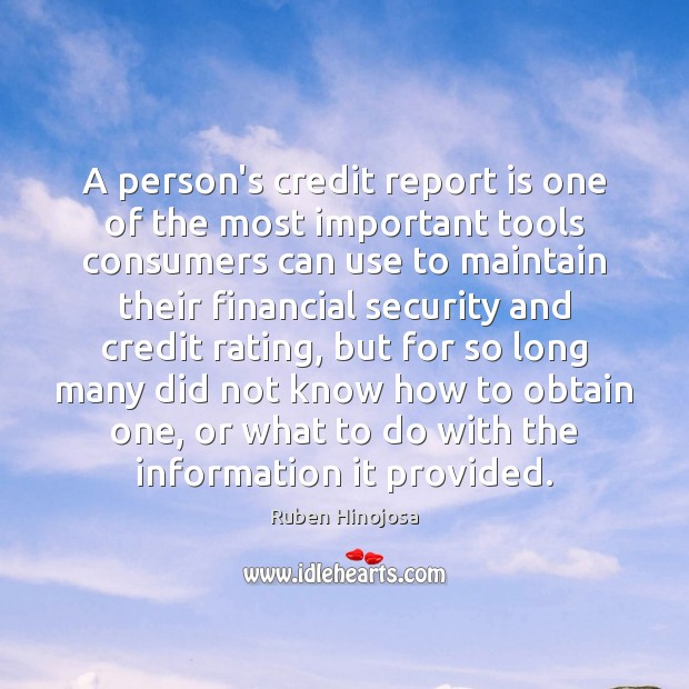 A person's credit report is one of the most important tools consumers Ruben Hinojosa Picture Quote
