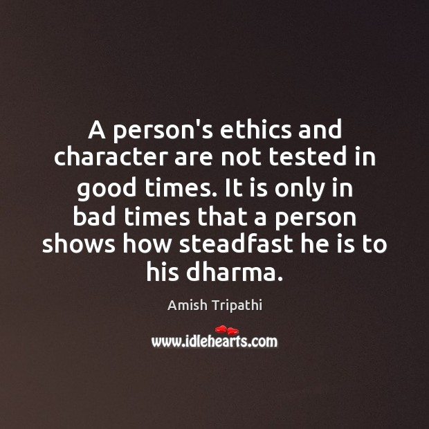 A person's ethics and character are not tested in good times. It Image