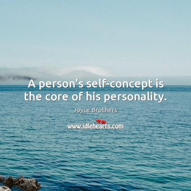 A person's self-concept is the core of his personality. Joyce Brothers Picture Quote