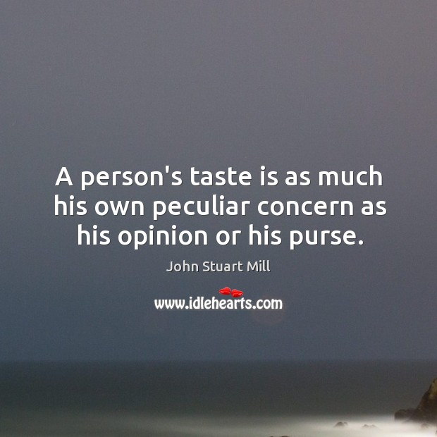 Image, A person's taste is as much his own peculiar concern as his opinion or his purse.