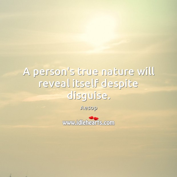 A person's true nature will reveal itself despite disguise. Aesop Picture Quote