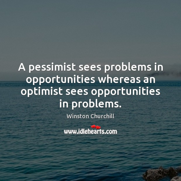 Image, A pessimist sees problems in opportunities whereas an optimist sees opportunities in