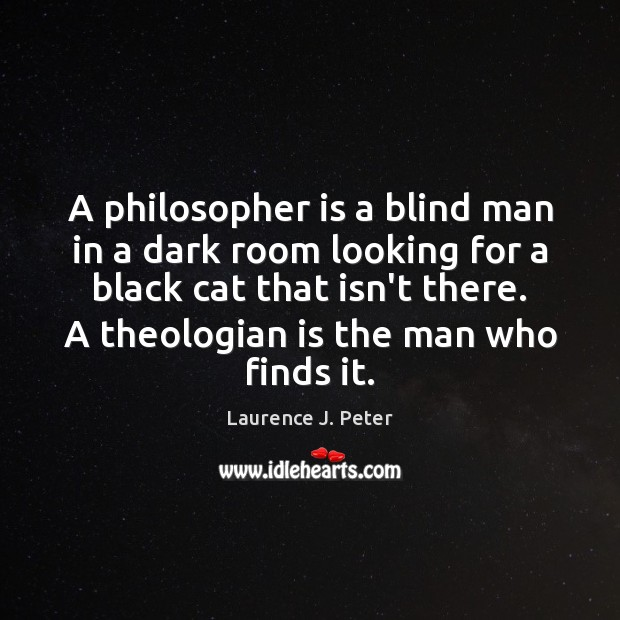 A philosopher is a blind man in a dark room looking for Image