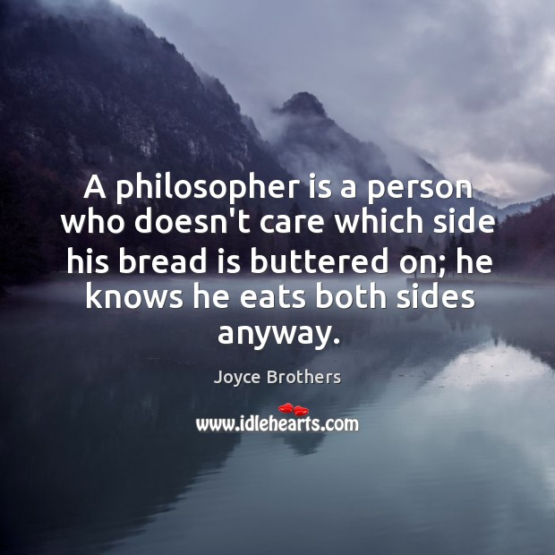 A philosopher is a person who doesn't care which side his bread Joyce Brothers Picture Quote