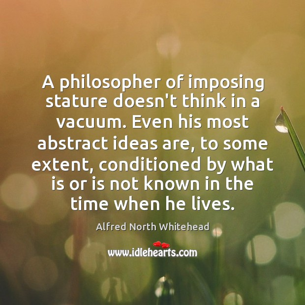 A philosopher of imposing stature doesn't think in a vacuum. Even his Image