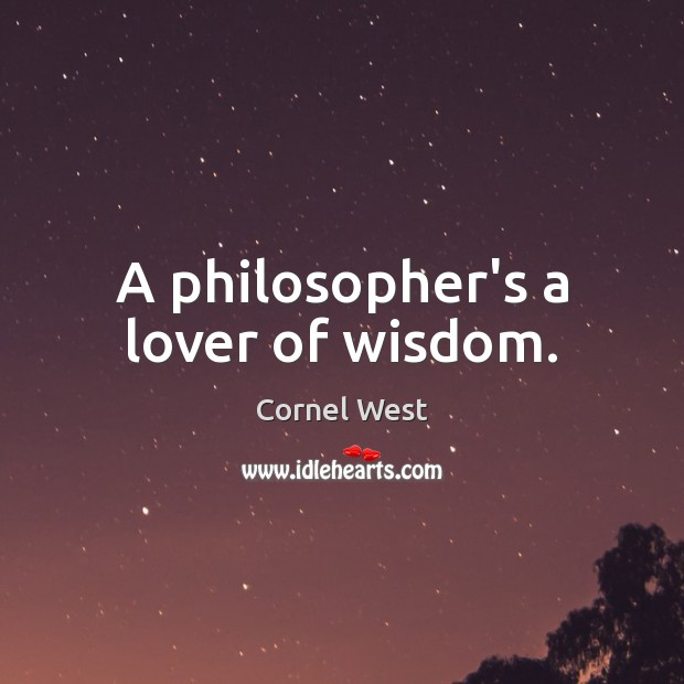 Image, A philosopher's a lover of wisdom.
