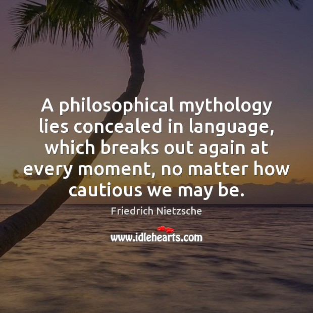 A philosophical mythology lies concealed in language, which breaks out again at Image
