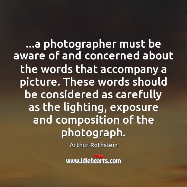 Image, …a photographer must be aware of and concerned about the words that