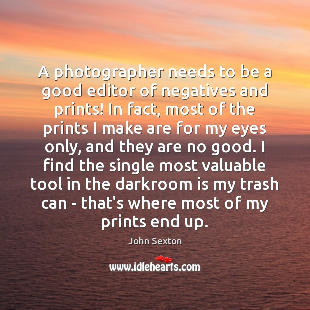 A photographer needs to be a good editor of negatives and prints! Image