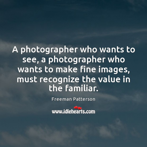 Image, A photographer who wants to see, a photographer who wants to make