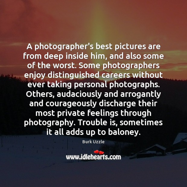 Image, A photographer's best pictures are from deep inside him, and also some
