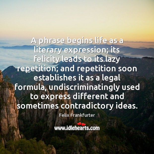 A phrase begins life as a literary expression; its felicity leads to Image