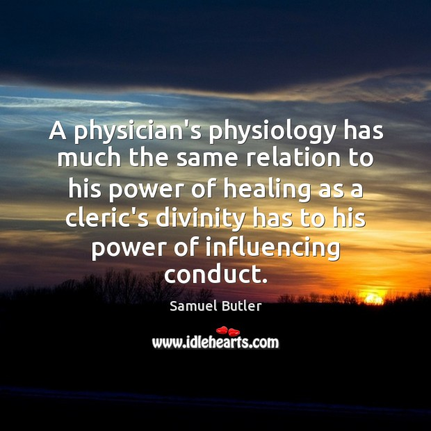 A physician's physiology has much the same relation to his power of Samuel Butler Picture Quote