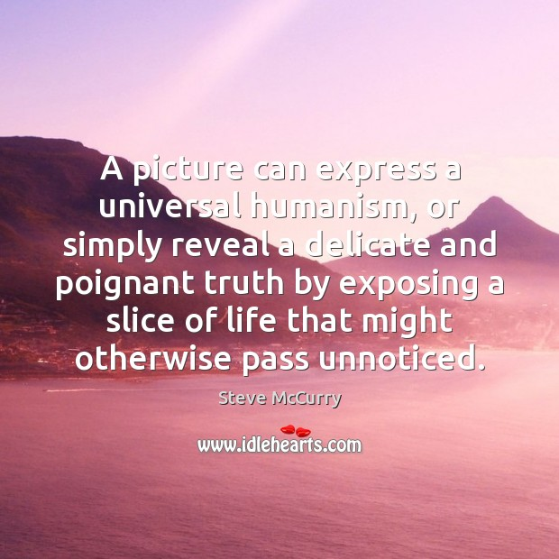 A picture can express a universal humanism, or simply reveal a delicate Image