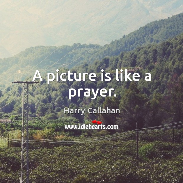 A picture is like a prayer. Image