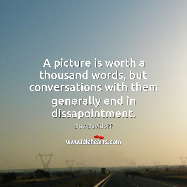 Image, A picture is worth a thousand words, but conversations with them generally