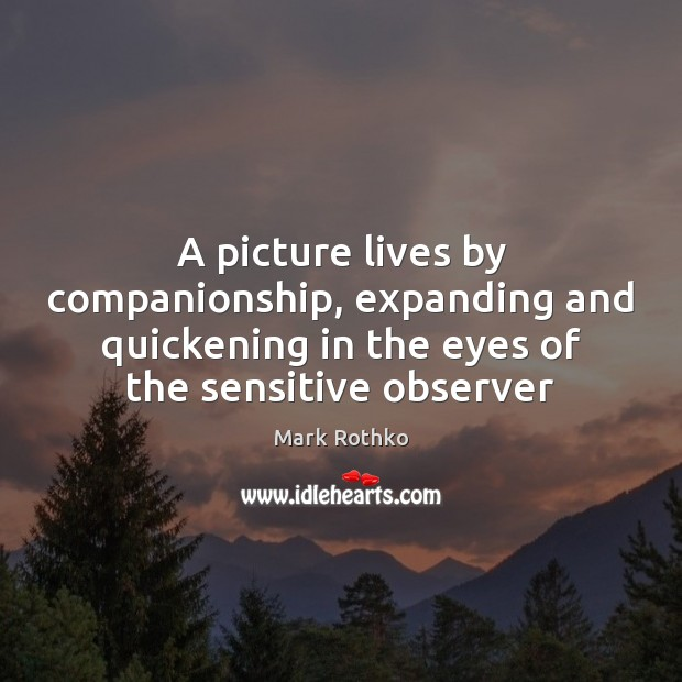 Image, A picture lives by companionship, expanding and quickening in the eyes of