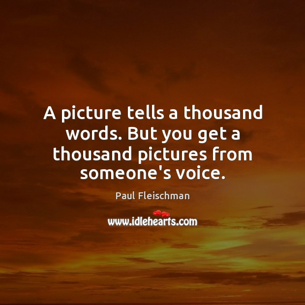Image, A picture tells a thousand words. But you get a thousand pictures from someone's voice.