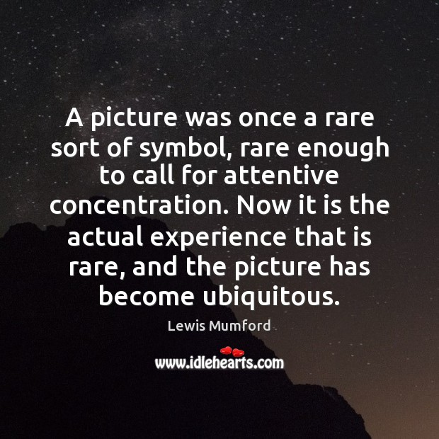 A picture was once a rare sort of symbol, rare enough to Lewis Mumford Picture Quote