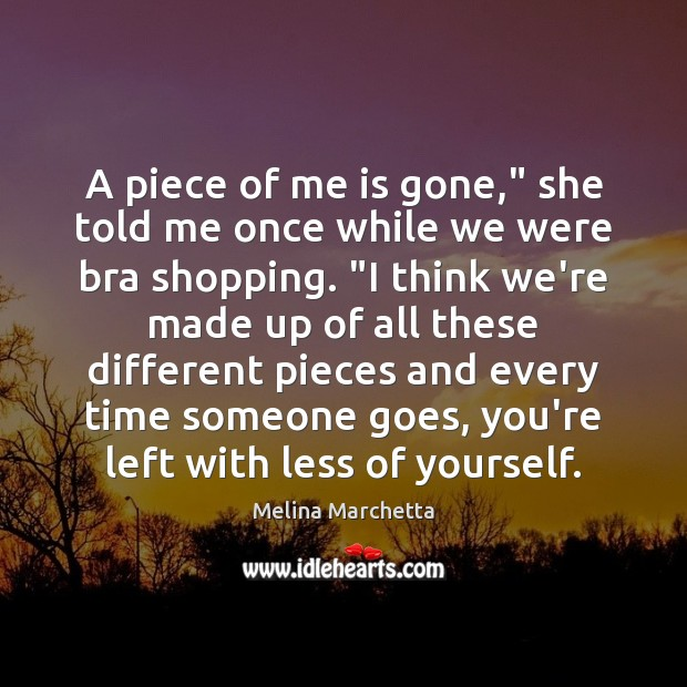 """A piece of me is gone,"""" she told me once while we Melina Marchetta Picture Quote"""