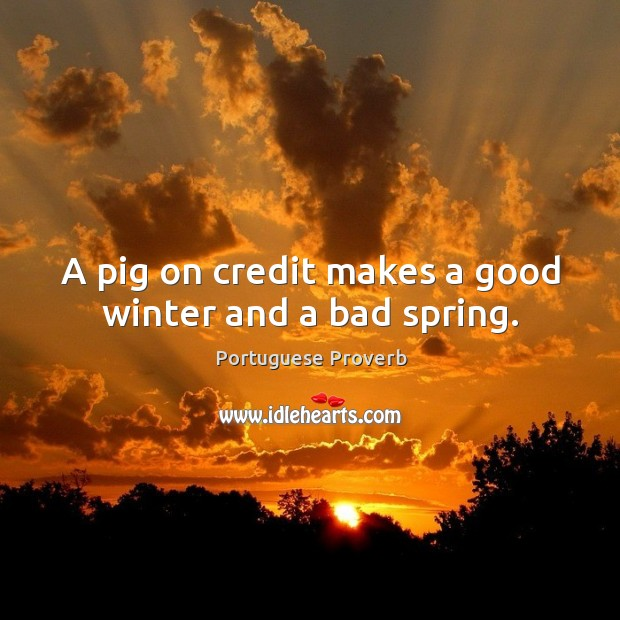 Image, A pig on credit makes a good winter and a bad spring.