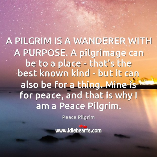 A PILGRIM IS A WANDERER WITH A PURPOSE. A pilgrimage can be Image