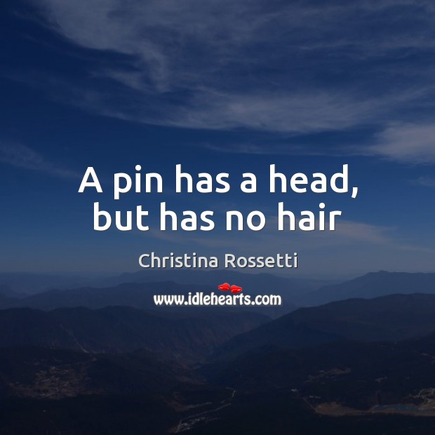 A pin has a head, but has no hair Image