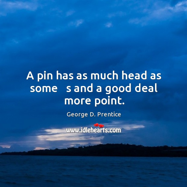 A pin has as much head as some   s and a good deal more point. Image