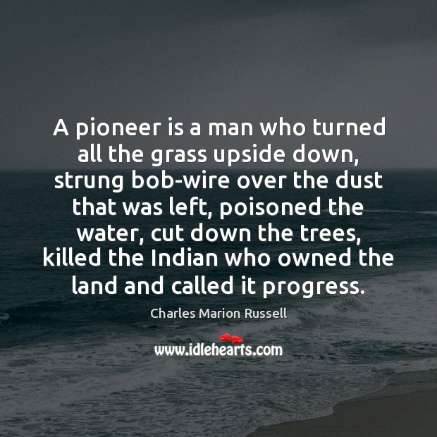 A pioneer is a man who turned all the grass upside down, Image