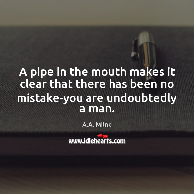 Image, A pipe in the mouth makes it clear that there has been