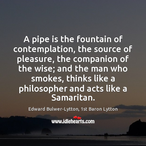 Image, A pipe is the fountain of contemplation, the source of pleasure, the